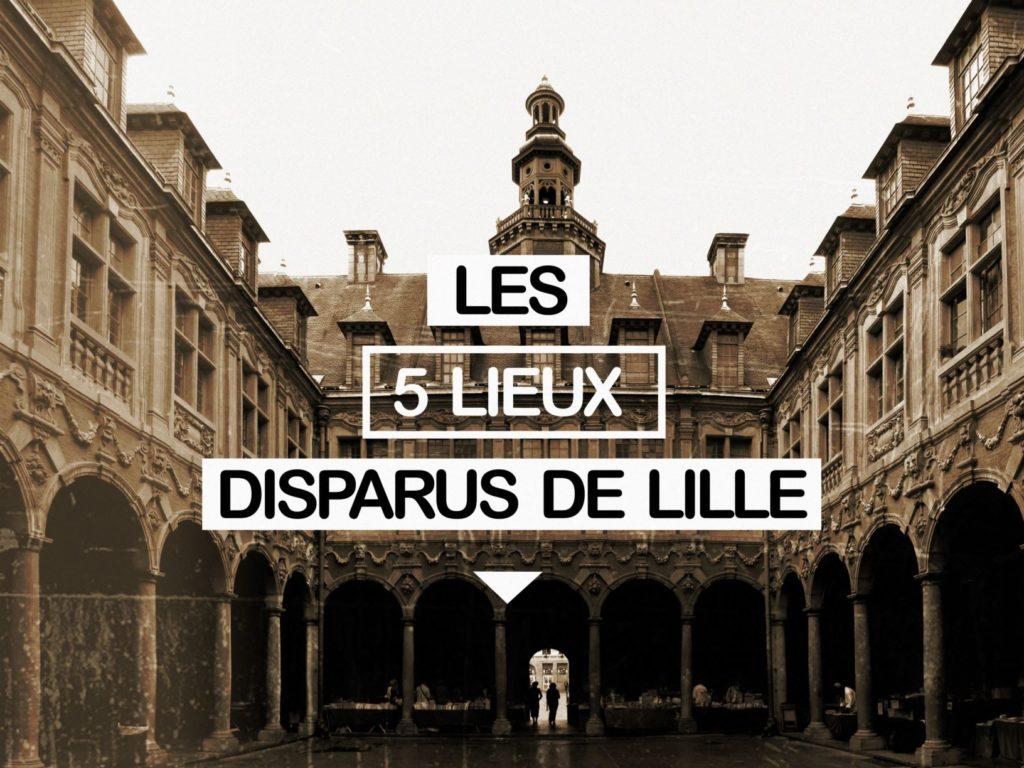 Histoire de Lille – 5 lieux disparus à Lille …